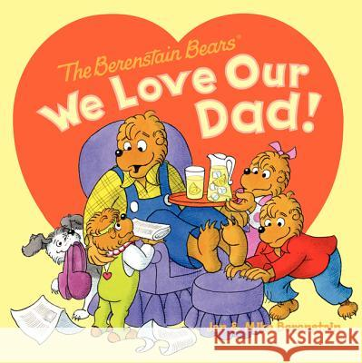 The Berenstain Bears: We Love Our Dad! Jan Berenstain Mike Berenstain Jan Berenstain 9780062075512