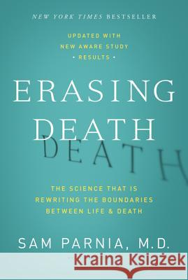Erasing Death: The Science That Is Rewriting the Boundaries Between Life and Death Sam Parnia Josh Young 9780062080615