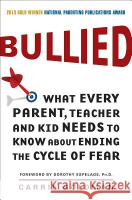 Bullied: What Every Parent, Teacher, and Kid Needs to Know about Ending the Cycle of Fear Carrie Goldman 9780062105080