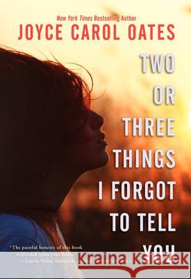 Two or Three Things I Forgot to Tell You Joyce Carol Oates 9780062110473