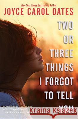 Two or Three Things I Forgot to Tell You Joyce Carol Oates 9780062110480
