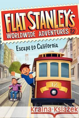 Flat Stanley's Worldwide Adventures #12: Escape to California Jeff Brown Macky Pamintuan 9780062189905