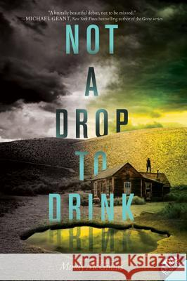 Not a Drop to Drink Mindy McGinnis 9780062198518 Katherine Tegen Books