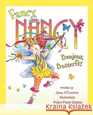 Fancy Nancy: Bonjour, Butterfly Robin Preiss Glasser 9780062210531