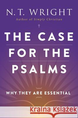The Case for the Psalms: Why They Are Essential N. T. Wright 9780062230515
