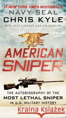 American Sniper: The Autobiography of the Most Lethal Sniper in U.S. Military History Chris Kyle Scott McEwen Jim DeFelice 9780062238863