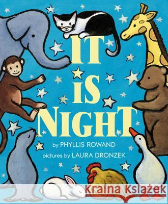 It Is Night Phyllis Rowand Laura Dronzek 9780062250247 Greenwillow Books
