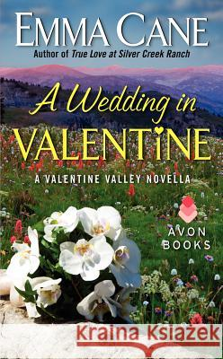 A Wedding in Valentine: A Valentine Valley Novella Emma Cane 9780062264664