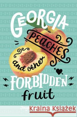 Georgia Peaches and Other Forbidden Fruit Jaye Robin Brown 9780062271006