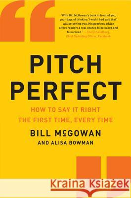 Pitch Perfect: How to Say It Right the First Time, Every Time Bill McGowan 9780062273222