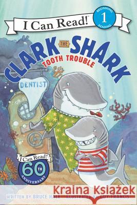 Clark the Shark: Tooth Trouble Bruce Hale Guy Francis 9780062279064