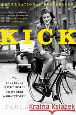 Kick: The True Story of JFK's Sister and the Heir to Chatsworth Paula Byrne 9780062296283
