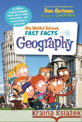 My Weird School Fast Facts: Geography Dan Gutman Jim Paillot 9780062306203