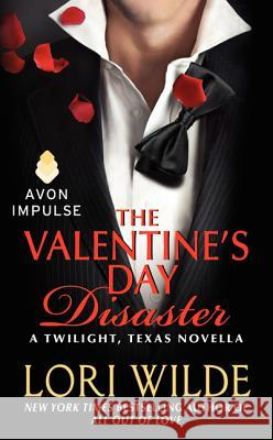 The Valentine's Day Disaster: A Twilight, Texas Novella Lori Wilde 9780062311528
