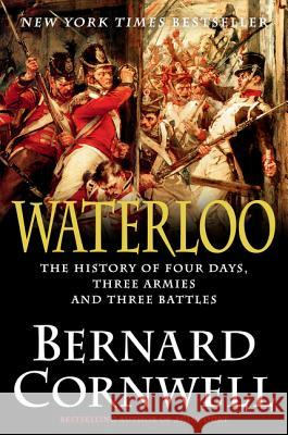Waterloo: The History of Four Days, Three Armies, and Three Battles Bernard Cornwell 9780062312051