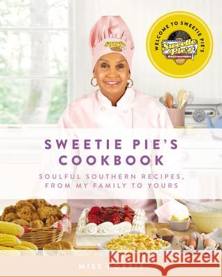 Sweetie Pie's Cookbook: Soulful Southern Recipes, from My Family to Yours Robbie Montgomery Tim Norman 9780062322807