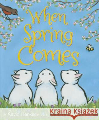 When Spring Comes Kevin Henkes Laura Dronzek Laura Dronzek 9780062331403 Greenwillow Books