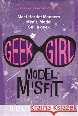 Geek Girl: Model Misfit Holly Smale 9780062333612