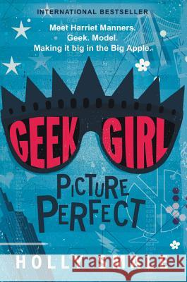 Geek Girl: Picture Perfect Holly Smale 9780062333643