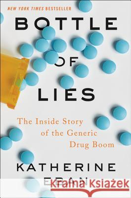 Bottle of Lies: The Inside Story of the Generic Drug Boom Katherine Eban 9780062338785
