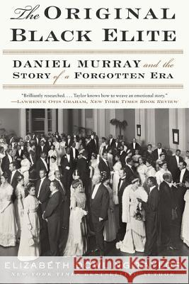 The Original Black Elite: Daniel Murray and the Story of a Forgotten Era Elizabeth Dowling Taylor 9780062346100
