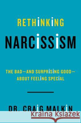 Rethinking Narcissism: The Bad-And Surprising Good-About Feeling Special Craig Malkin 9780062348104