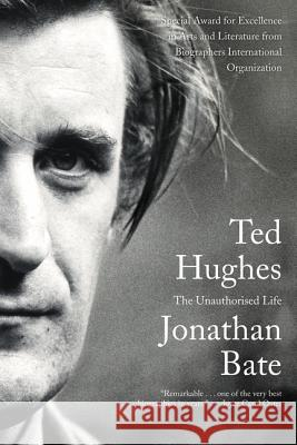 Ted Hughes: The Unauthorised Life Jonathan Bate 9780062362445