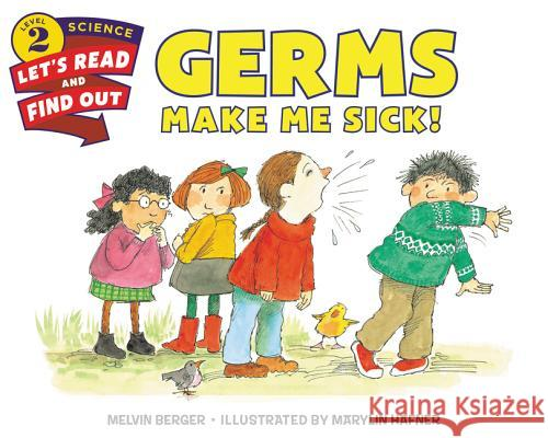Germs Make Me Sick! Melvin Berger Marylin Hafner 9780062381873