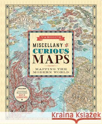 Vargic's Miscellany of Curious Maps: Mapping the Modern World Martin Vargic 9780062389220