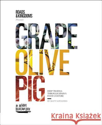 Grape, Olive, Pig: Deep Travels Through Spain's Food Culture Matt Goulding 9780062394132