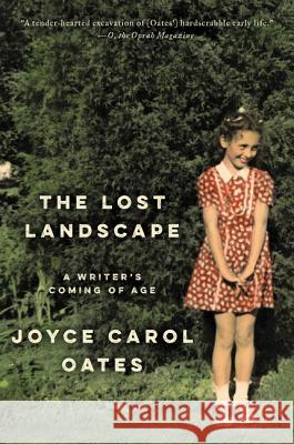 The Lost Landscape: A Writer's Coming of Age Joyce Carol Oates 9780062408686