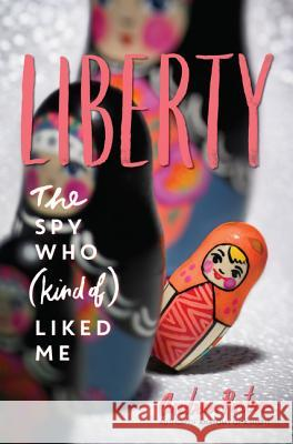 Liberty: The Spy Who (Kind Of) Liked Me Andrea Portes Joel Silverman 9780062421999 Harper Teen