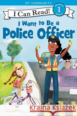 I Want to Be a Police Officer Laura Driscoll Catalina Echeverri 9780062432438