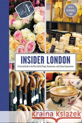 Insider London: A Curated Guide to the Most Stylish Shops, Restaurants, and Cultural Experiences Rachel Felder 9780062444462