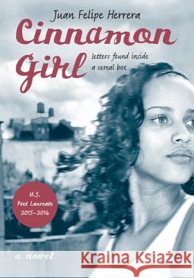 Cinnamon Girl: Letters Found Inside a Cereal Box Juan Felipe Herrera 9780062447593
