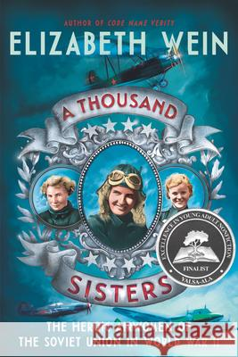 A Thousand Sisters: The Heroic Airwomen of the Soviet Union in World War II Elizabeth Wein 9780062453037