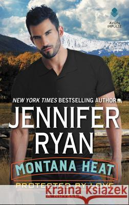 Protected by Love: A Novella Jennifer Ryan 9780062455512