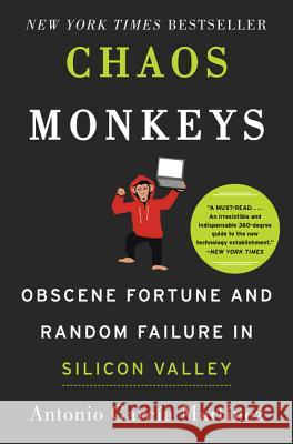 Chaos Monkeys: Obscene Fortune and Random Failure in Silicon Valley Antonio Garci 9780062458193