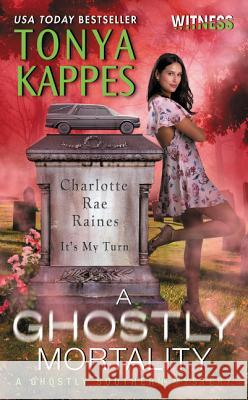 A Ghostly Mortality: A Ghostly Southern Mystery Tonya Kappes 9780062466976