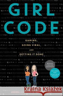 Girl Code: Gaming, Going Viral, and Getting It Done Andrea Gonzales Sophie Houser 9780062472472