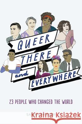 Queer, There, and Everywhere: 23 People Who Changed the World Sarah Prager 9780062474315