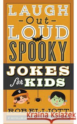 Laugh-Out-Loud Spooky Jokes for Kids Rob Elliott 9780062497888 HarperCollins