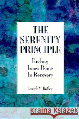 The Serenity Principle: Finding Inner Peace in Recovery Joseph Bailey 9780062500397