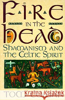 Fire in the Head: Shamanism and the Celtic Spirit Tom Cowan Thomas Dale Cowan 9780062501745