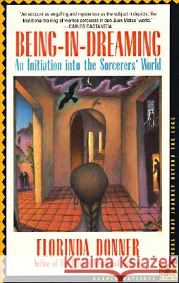 Being-In-Dreaming: An Initiation Into the Sorcerers' World Florinda Donner 9780062501929