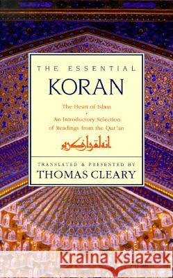Essential Koran, the PB: The Heart of Islam - An Introductory Selection of Readings from the Quran (Revised) Thomas F. Cleary 9780062501981