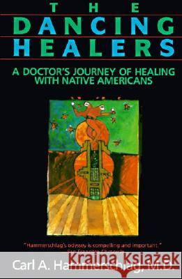 The Dancing Healers: A Doctor's Journey of Healing with Native Americans Carl A. Hammerschlag 9780062503954