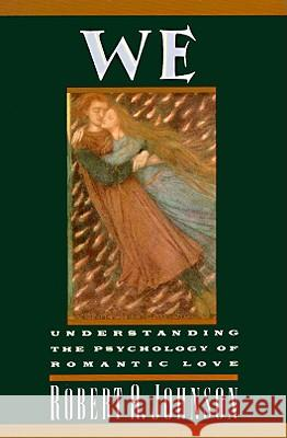 We: Understanding the Psychology of Romantic Love Robert A. Johnson 9780062504364