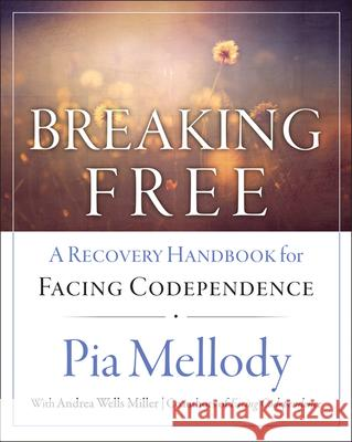 Breaking Free: A Recovery Handbook for ``facing Codependence'' Pia Mellody Andrea Wells Miller Mellody 9780062505903