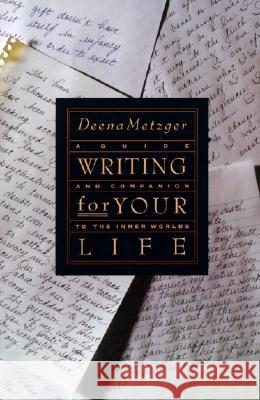 Writing for Your Life: Discovering the Story of Your Life's Journey Deena Metzger 9780062506122